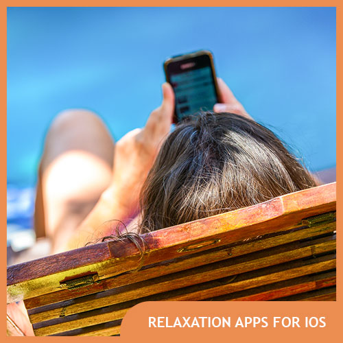 Best iOS Apps for Relaxation – iPhone, iPad, Apple Watch